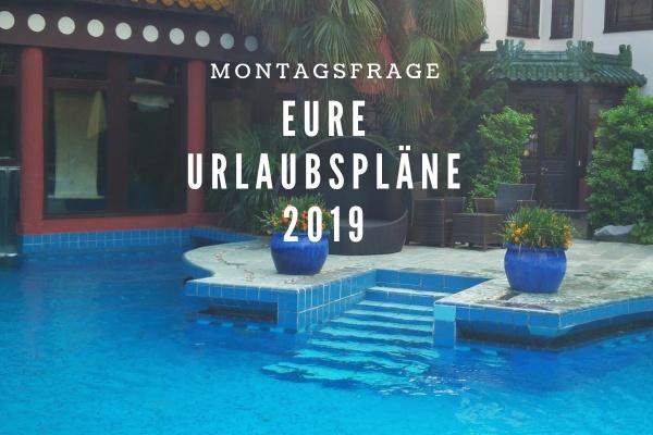 Montagsfrage – Eure Urlaubspläne 2019